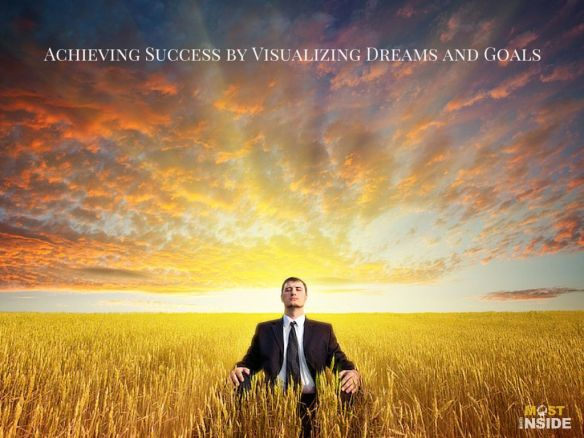 Achieving Success by Visualizing Dreams and Goals
